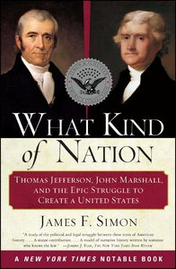 What Kind of Nation: Thomas Jefferson, John Marshall, and the Epic Struggle to Create a United States [Paperback]